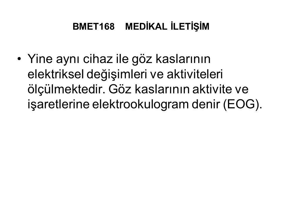 BMET168 MEDİKAL İLETİŞİM Yine aynı cihaz ile göz kaslarının elektriksel değişimleri ve aktiviteleri ölçülmektedir.