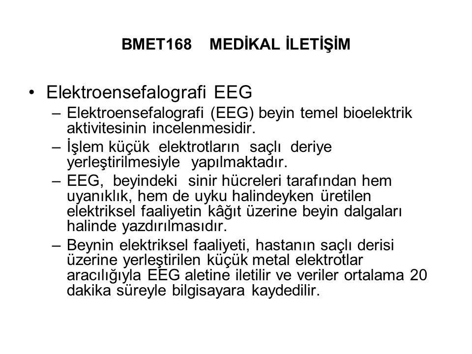 BMET168 MEDİKAL İLETİŞİM Elektroensefalografi EEG –Elektroensefalografi (EEG) beyin temel bioelektrik aktivitesinin incelenmesidir.