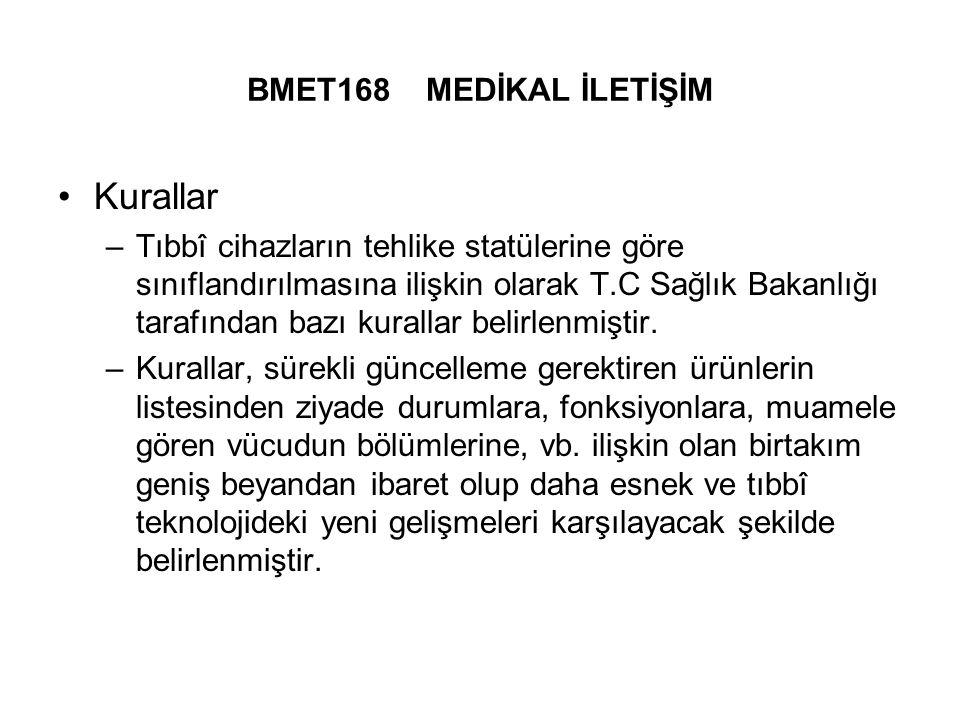 BMET168 MEDİKAL İLETİŞİM Kurallar –Tıbbî cihazların tehlike statülerine göre sınıflandırılmasına ilişkin olarak T.C Sağlık Bakanlığı tarafından bazı kurallar belirlenmiştir.