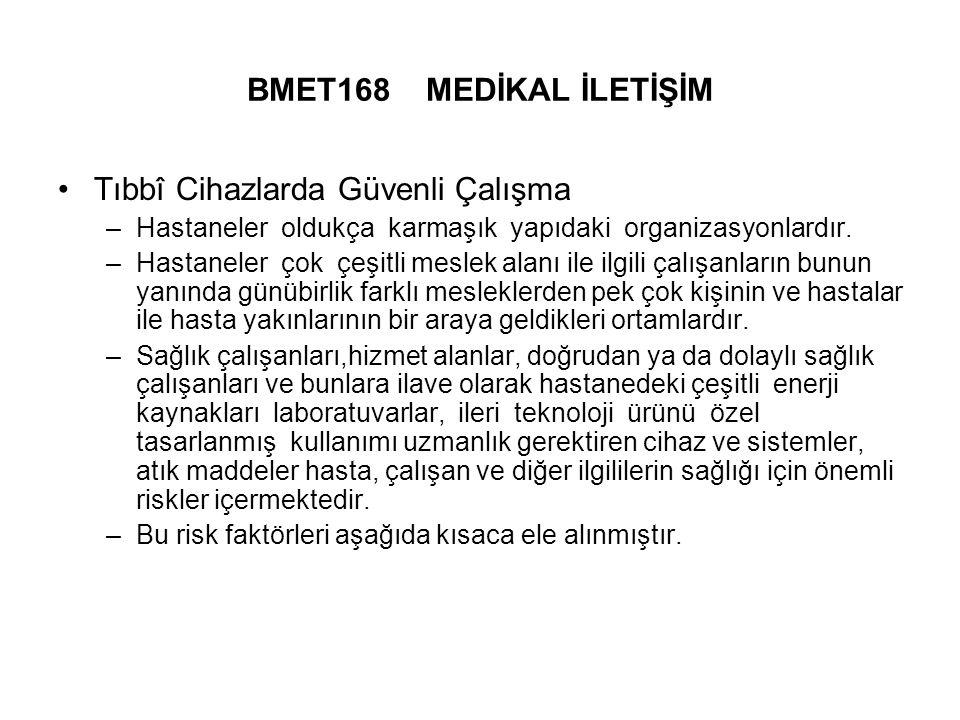 BMET168 MEDİKAL İLETİŞİM Tıbbî Cihazlarda Güvenli Çalışma –Hastaneler oldukça karmaşık yapıdaki organizasyonlardır.