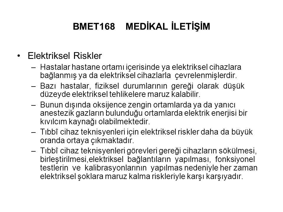 BMET168 MEDİKAL İLETİŞİM Elektriksel Riskler –Hastalar hastane ortamı içerisinde ya elektriksel cihazlara bağlanmış ya da elektriksel cihazlarla çevrelenmişlerdir.