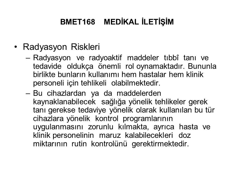 BMET168 MEDİKAL İLETİŞİM Radyasyon Riskleri –Radyasyon ve radyoaktif maddeler tıbbî tanı ve tedavide oldukça önemli rol oynamaktadır.
