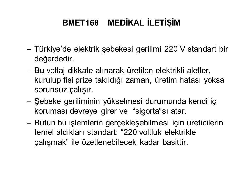 BMET168 MEDİKAL İLETİŞİM –Türkiye'de elektrik şebekesi gerilimi 220 V standart bir değerdedir.