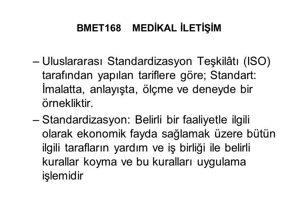 BMET168 MEDİKAL İLETİŞİM –Uluslararası Standardizasyon Teşkilâtı (ISO) tarafından yapılan tariflere göre; Standart: İmalatta, anlayışta, ölçme ve deneyde bir örnekliktir.