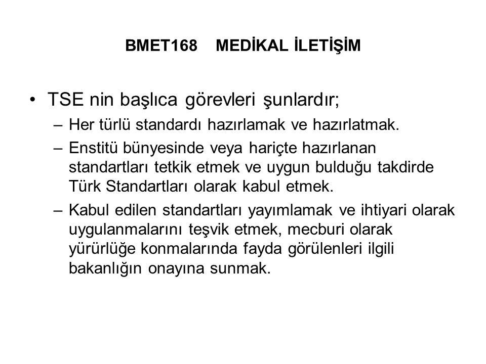 BMET168 MEDİKAL İLETİŞİM TSE nin başlıca görevleri şunlardır; –Her türlü standardı hazırlamak ve hazırlatmak.