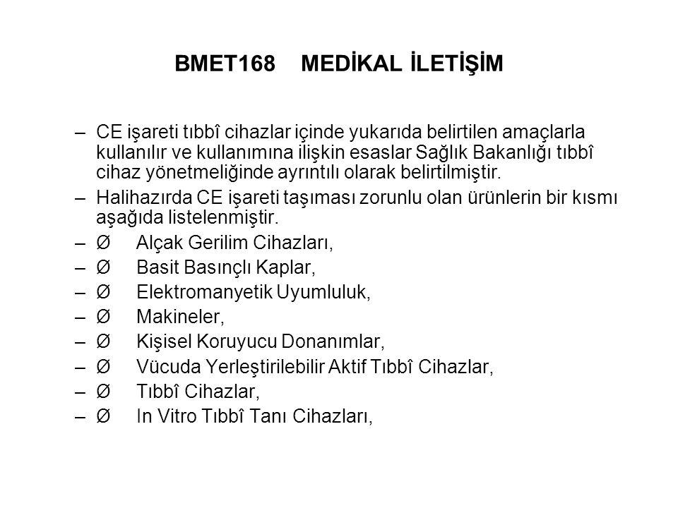 BMET168 MEDİKAL İLETİŞİM –CE işareti tıbbî cihazlar içinde yukarıda belirtilen amaçlarla kullanılır ve kullanımına ilişkin esaslar Sağlık Bakanlığı tıbbî cihaz yönetmeliğinde ayrıntılı olarak belirtilmiştir.