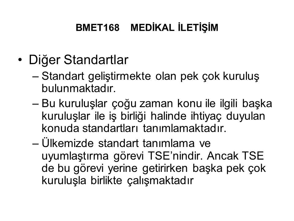 BMET168 MEDİKAL İLETİŞİM Diğer Standartlar –Standart geliştirmekte olan pek çok kuruluş bulunmaktadır.