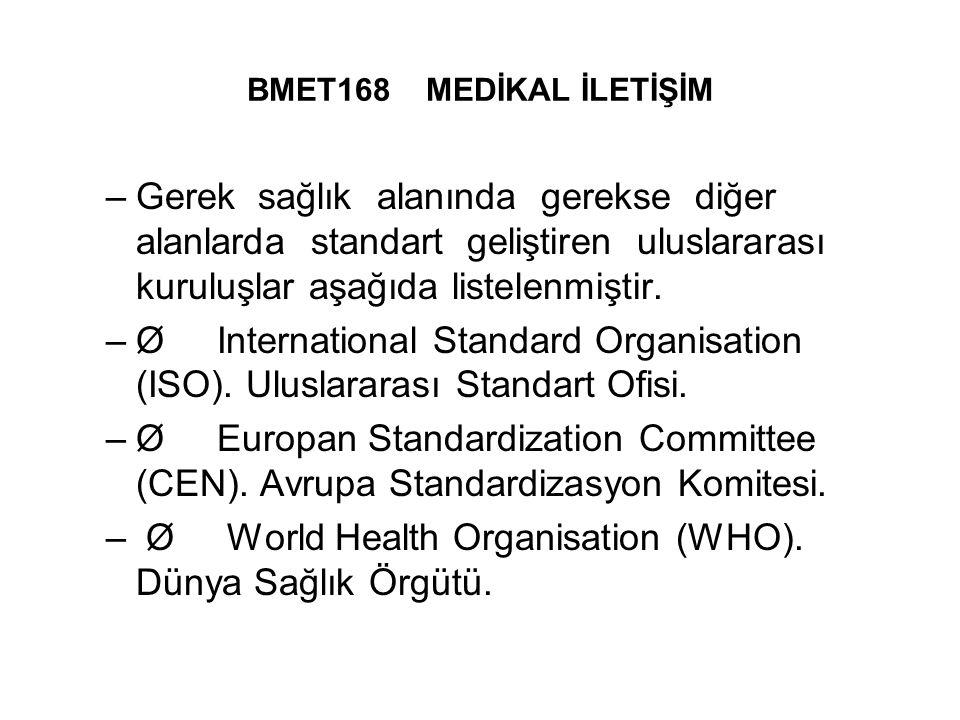 BMET168 MEDİKAL İLETİŞİM –Gerek sağlık alanında gerekse diğer alanlarda standart geliştiren uluslararası kuruluşlar aşağıda listelenmiştir.