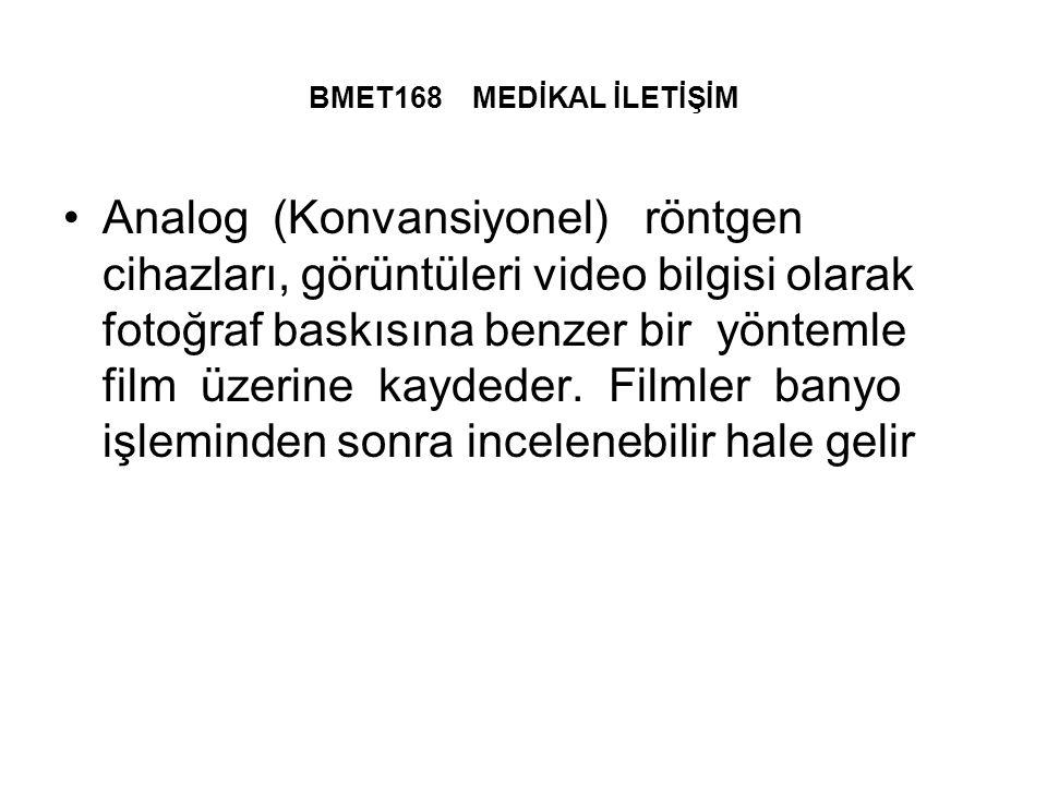 BMET168 MEDİKAL İLETİŞİM Analog (Konvansiyonel) röntgen cihazları, görüntüleri video bilgisi olarak fotoğraf baskısına benzer bir yöntemle film üzerine kaydeder.