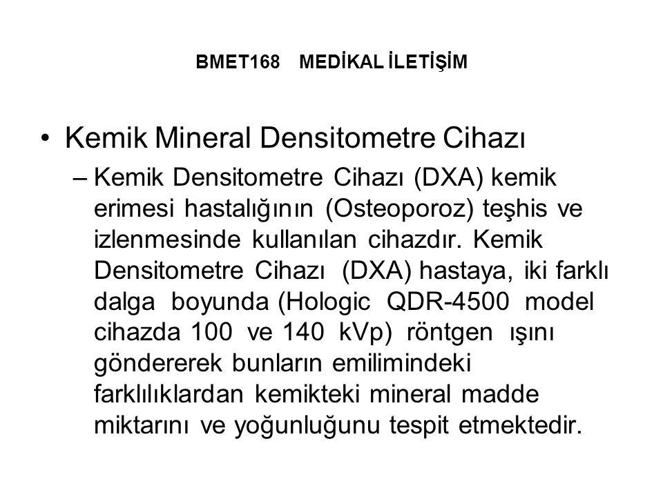 BMET168 MEDİKAL İLETİŞİM Kemik Mineral Densitometre Cihazı –Kemik Densitometre Cihazı (DXA) kemik erimesi hastalığının (Osteoporoz) teşhis ve izlenmesinde kullanılan cihazdır.