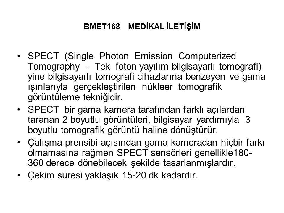 BMET168 MEDİKAL İLETİŞİM SPECT (Single Photon Emission Computerized Tomography - Tek foton yayılım bilgisayarlı tomografi) yine bilgisayarlı tomografi cihazlarına benzeyen ve gama ışınlarıyla gerçekleştirilen nükleer tomografik görüntüleme tekniğidir.