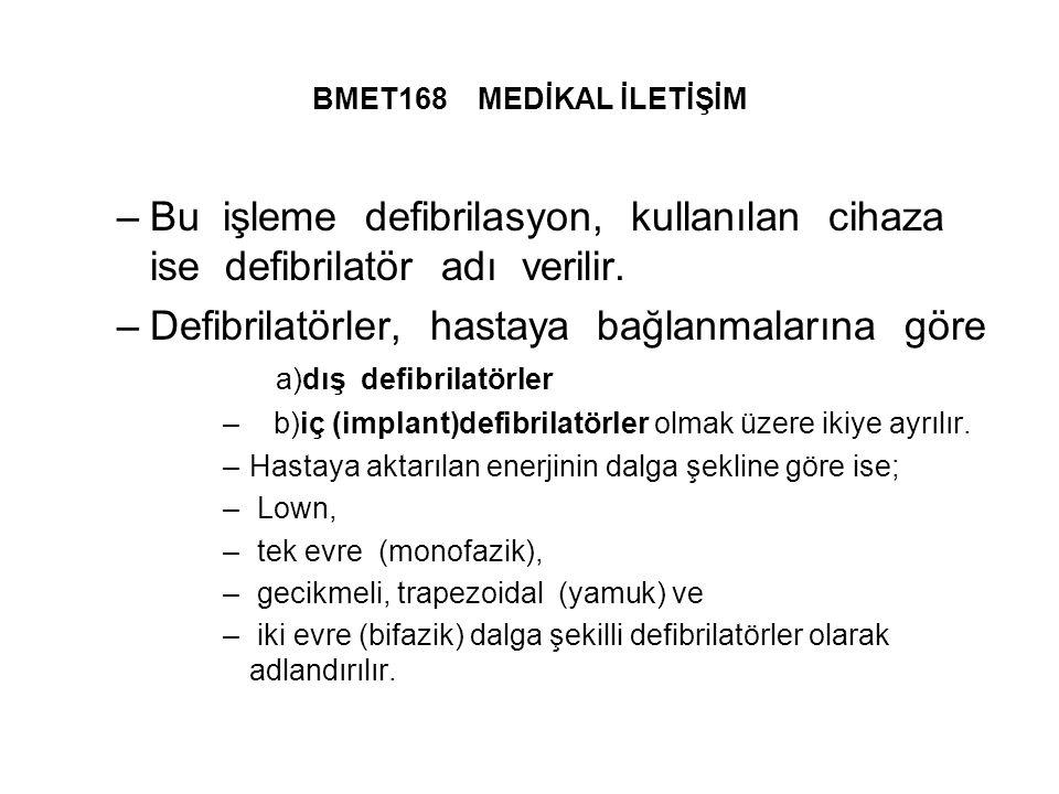 BMET168 MEDİKAL İLETİŞİM –Bu işleme defibrilasyon, kullanılan cihaza ise defibrilatör adı verilir.