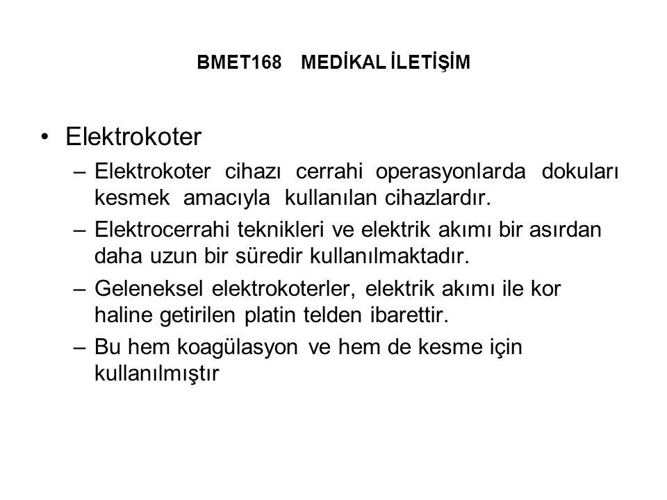BMET168 MEDİKAL İLETİŞİM Elektrokoter –Elektrokoter cihazı cerrahi operasyonlarda dokuları kesmek amacıyla kullanılan cihazlardır.