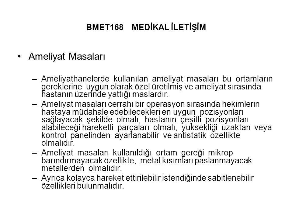 BMET168 MEDİKAL İLETİŞİM Ameliyat Masaları –Ameliyathanelerde kullanılan ameliyat masaları bu ortamların gereklerine uygun olarak özel üretilmiş ve ameliyat sırasında hastanın üzerinde yattığı maslardır.