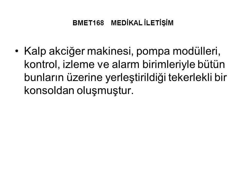 BMET168 MEDİKAL İLETİŞİM Kalp akciğer makinesi, pompa modülleri, kontrol, izleme ve alarm birimleriyle bütün bunların üzerine yerleştirildiği tekerlekli bir konsoldan oluşmuştur.