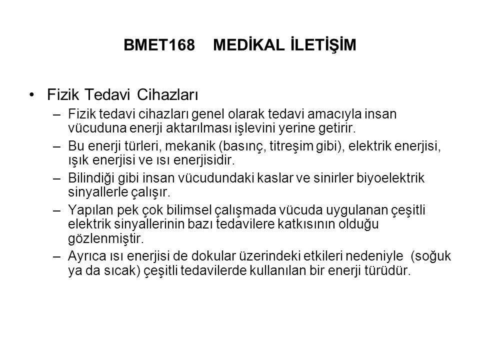 BMET168 MEDİKAL İLETİŞİM Fizik Tedavi Cihazları –Fizik tedavi cihazları genel olarak tedavi amacıyla insan vücuduna enerji aktarılması işlevini yerine getirir.