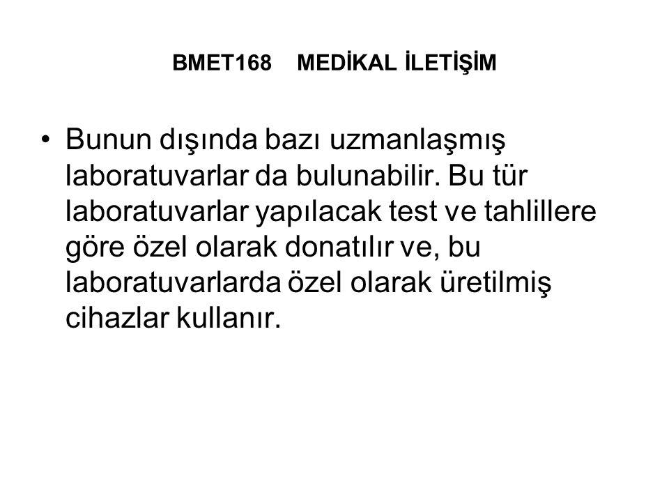 BMET168 MEDİKAL İLETİŞİM Bunun dışında bazı uzmanlaşmış laboratuvarlar da bulunabilir.