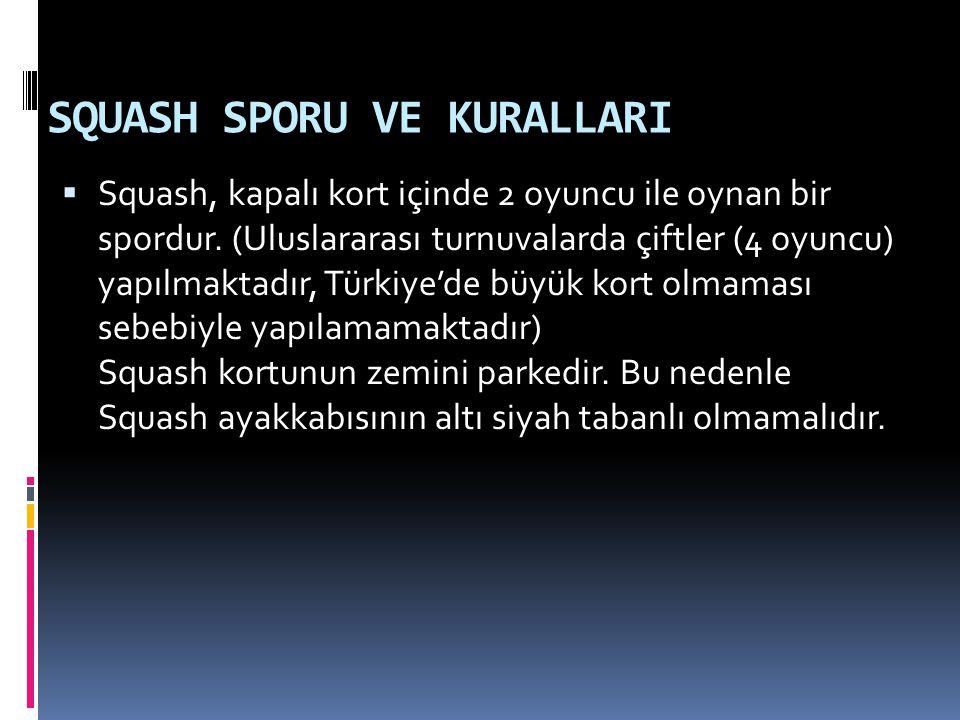 SQUASH SPORU VE KURALLARI  Squash, kapalı kort içinde 2 oyuncu ile oynan bir spordur. (Uluslararası turnuvalarda çiftler (4 oyuncu) yapılmaktadır, Tü
