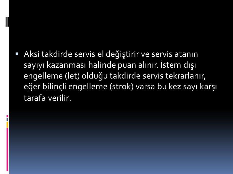  Aksi takdirde servis el değiştirir ve servis atanın sayıyı kazanması halinde puan alınır. İstem dışı engelleme (let) olduğu takdirde servis tekrarla