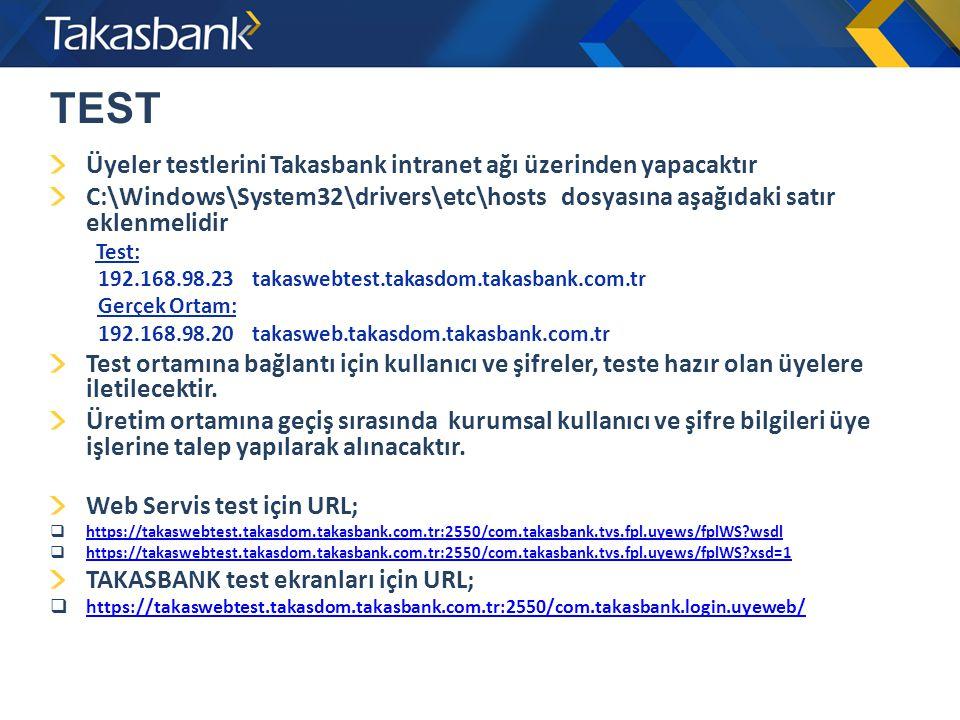 TEST Üyeler testlerini Takasbank intranet ağı üzerinden yapacaktır C:\Windows\System32\drivers\etc\hosts dosyasına aşağıdaki satır eklenmelidir Test: