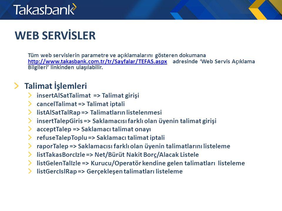 WEB SERVİSLER Tüm web servislerin parametre ve açıklamalarını gösteren dokumana http://www.takasbank.com.tr/tr/Sayfalar/TEFAS.aspx adresinde 'Web Serv