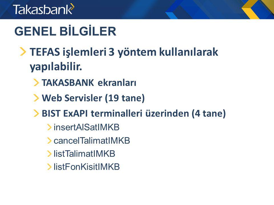 GENEL BİLGİLER TEFAS işlemleri 3 yöntem kullanılarak yapılabilir. TAKASBANK ekranları Web Servisler (19 tane) BIST ExAPI terminalleri üzerinden (4 tan