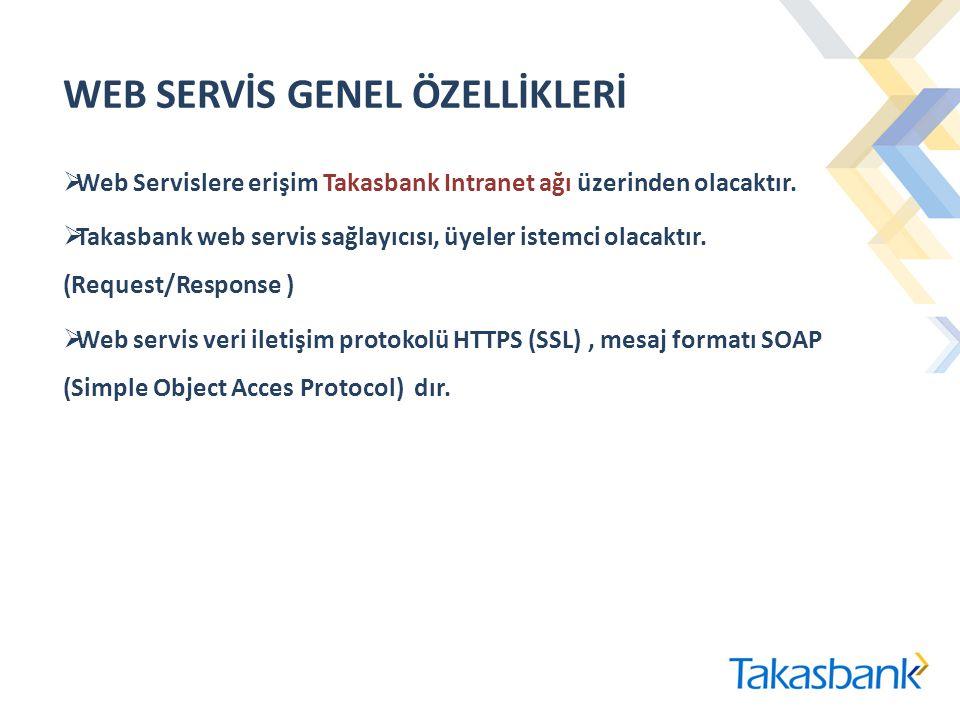 WEB SERVİS GENEL ÖZELLİKLERİ  Web Servislere erişim Takasbank Intranet ağı üzerinden olacaktır.  Takasbank web servis sağlayıcısı, üyeler istemci ol