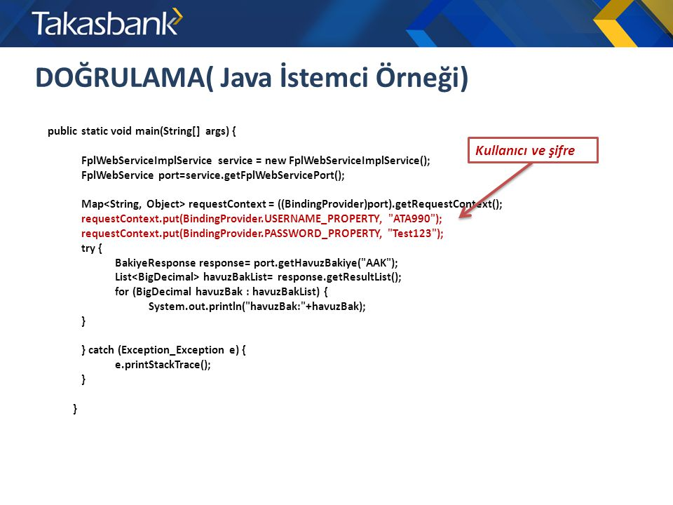 DOĞRULAMA( Java İstemci Örneği) public static void main(String[] args) { FplWebServiceImplService service = new FplWebServiceImplService(); FplWebServ