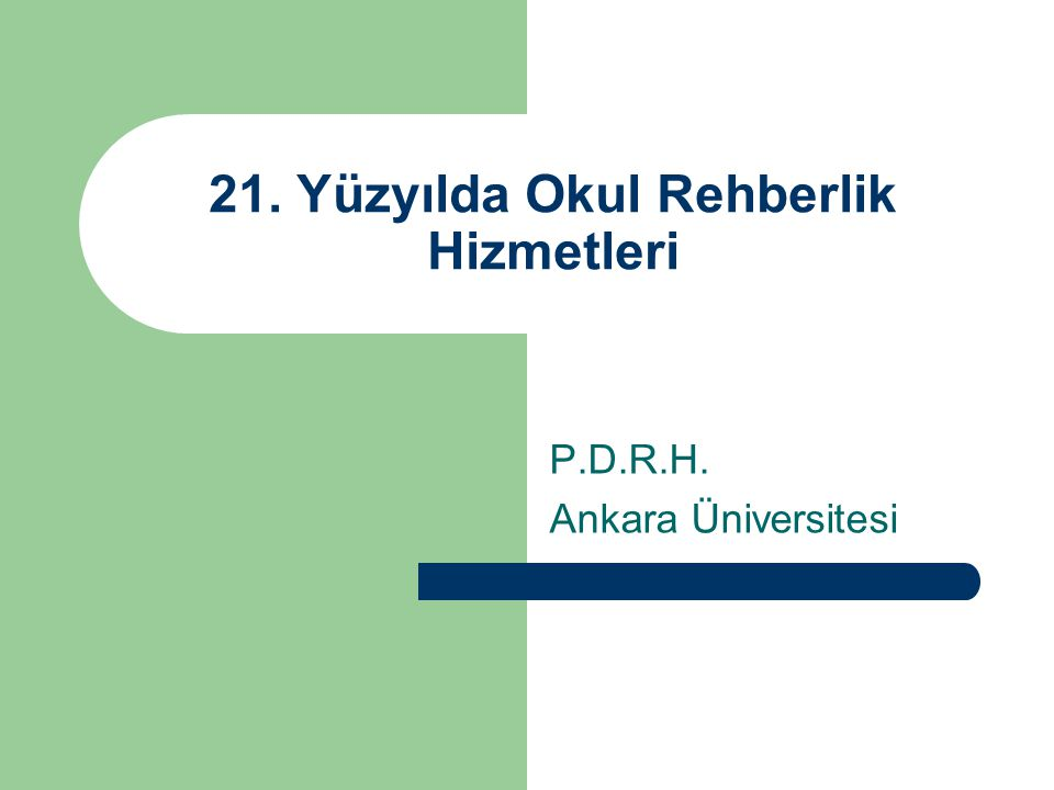 21. Yüzyılda Okul Rehberlik Hizmetleri P.D.R.H. Ankara Üniversitesi