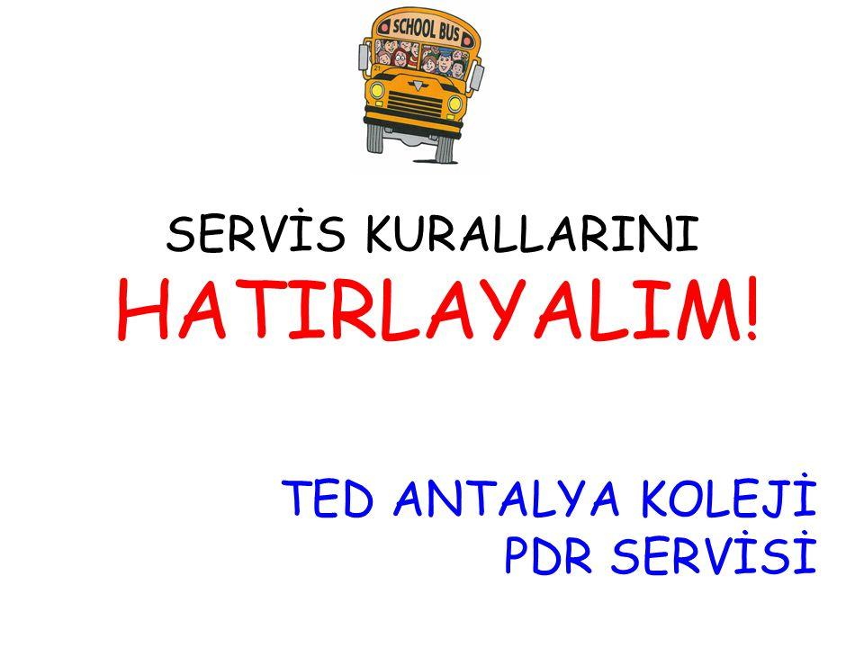 SERVİS KURALLARINI HATIRLAYALIM! TED ANTALYA KOLEJİ PDR SERVİSİ
