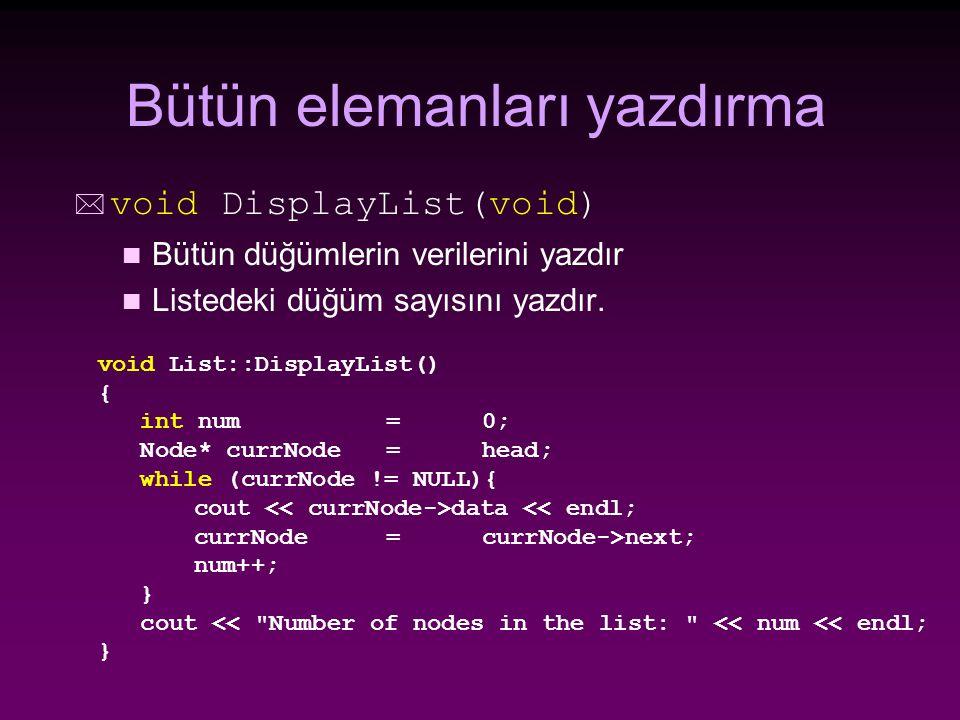 Bütün elemanları yazdırma * void DisplayList(void) n Bütün düğümlerin verilerini yazdır n Listedeki düğüm sayısını yazdır.