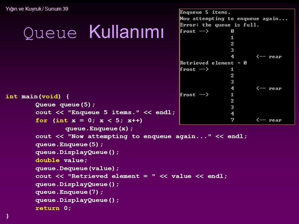 Yığın ve Kuyruk / Sunum 39 Queue Kullanımı int main(void) { Queue queue(5); cout <<