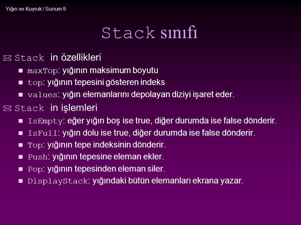 Yığın ve Kuyruk / Sunum 9 Stack sınıfı  Stack in özellikleri maxTop : yığının maksimum boyutu top : yığının tepesini gösteren indeks values : yığın e