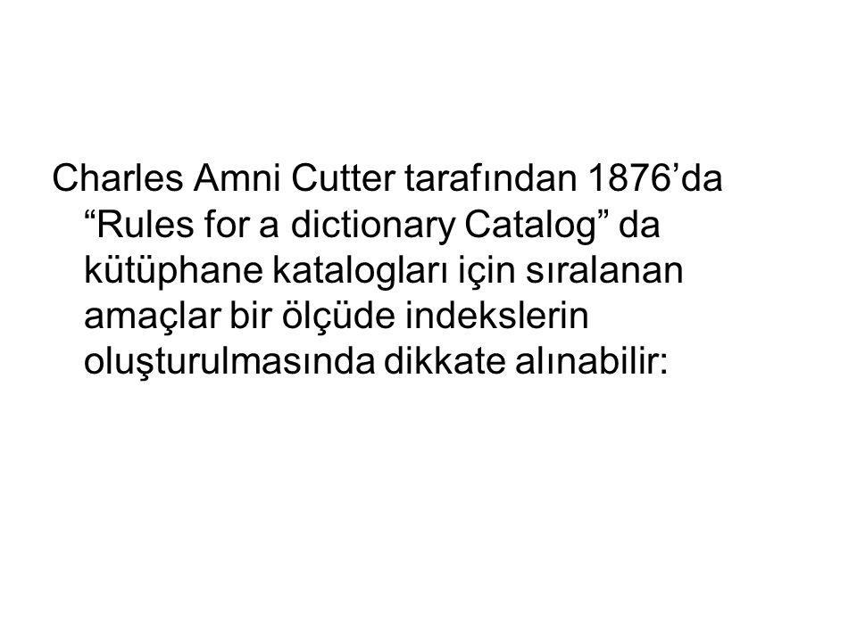 """Charles Amni Cutter tarafından 1876'da """"Rules for a dictionary Catalog"""" da kütüphane katalogları için sıralanan amaçlar bir ölçüde indekslerin oluştur"""
