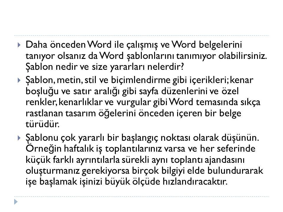  Daha önceden Word ile çalışmış ve Word belgelerini tanıyor olsanız da Word şablonlarını tanımıyor olabilirsiniz. Şablon nedir ve size yararları nele