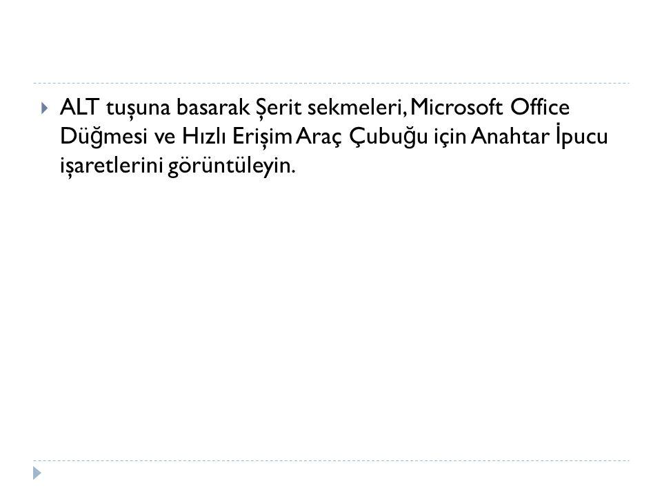  ALT tuşuna basarak Şerit sekmeleri, Microsoft Office Dü ğ mesi ve Hızlı Erişim Araç Çubu ğ u için Anahtar İ pucu işaretlerini görüntüleyin.