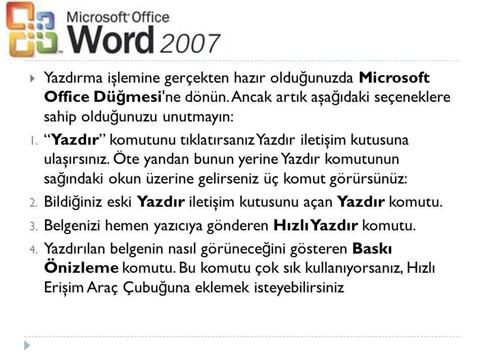  Yazdırma işlemine gerçekten hazır oldu ğ unuzda Microsoft Office Dü ğ mesi'ne dönün. Ancak artık aşa ğ ıdaki seçeneklere sahip oldu ğ unuzu unutmayı