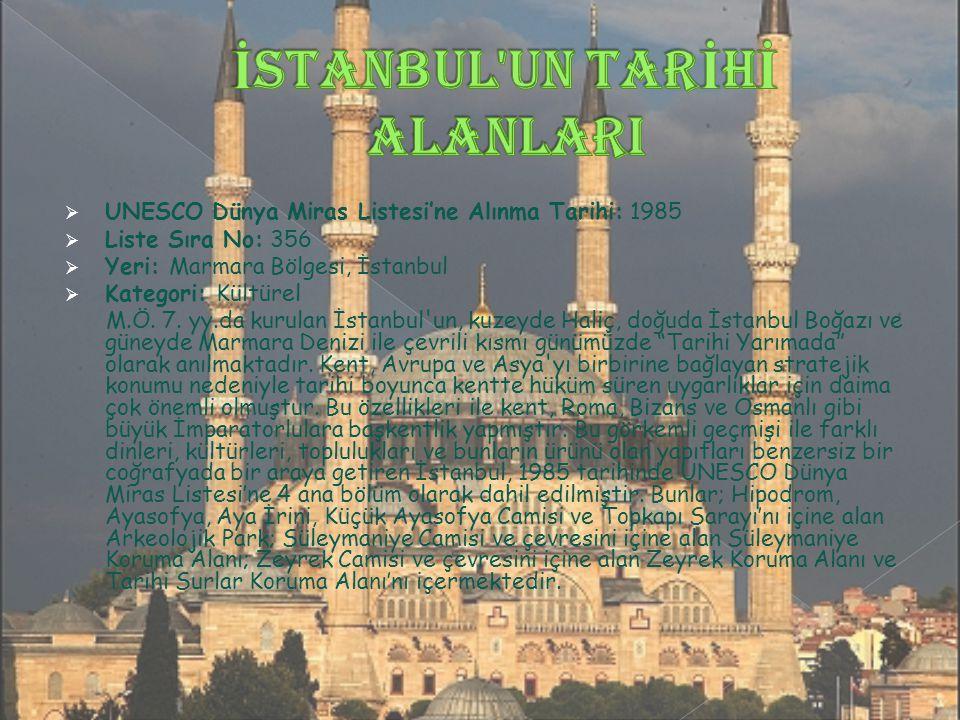  UNESCO Dünya Miras Listesi'ne Alınma Tarihi: 1985  Liste Sıra No: 356  Yeri: Marmara Bölgesi, İstanbul  Kategori: Kültürel M.Ö.