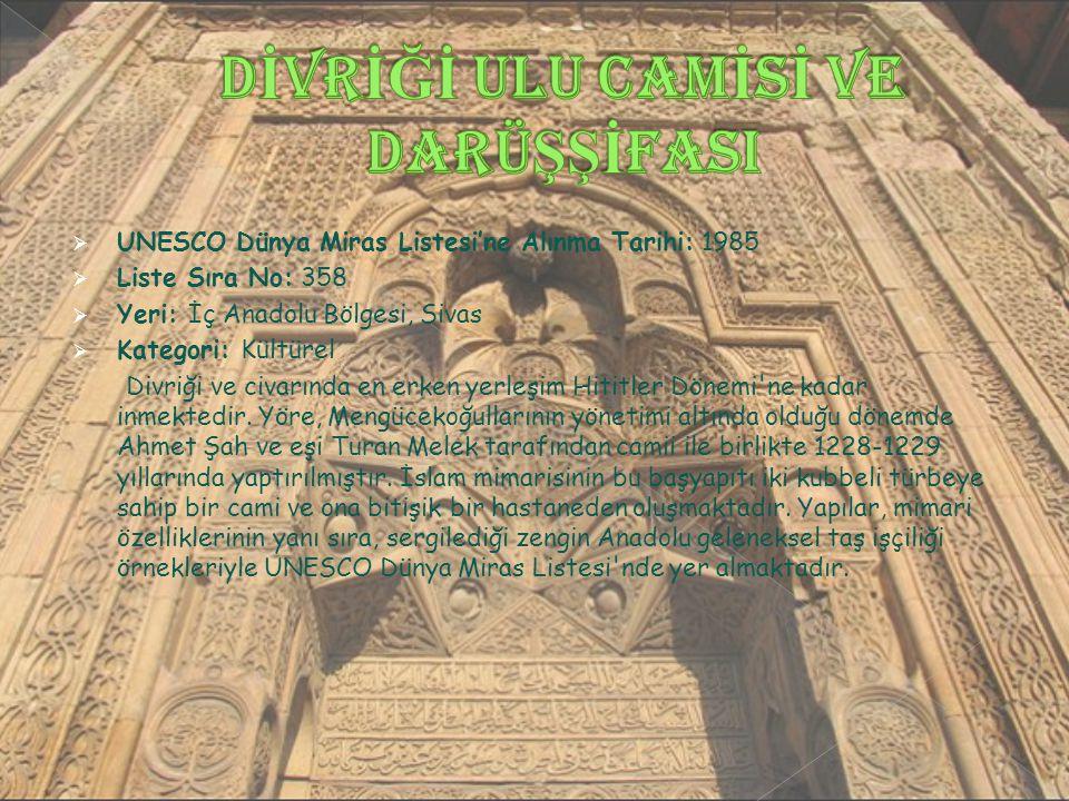  UNESCO Dünya Miras Listesi'ne Alınma Tarihi: 1985  Liste Sıra No: 358  Yeri: İç Anadolu Bölgesi, Sivas  Kategori: Kültürel Divriği ve civarında en erken yerleşim Hititler Dönemi ne kadar inmektedir.