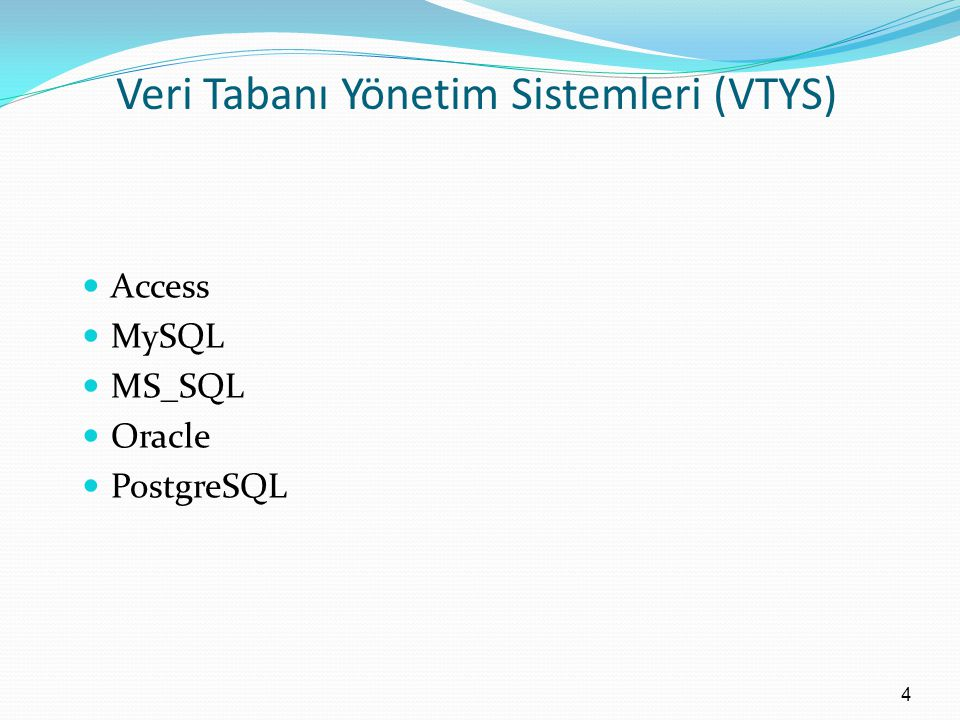 Veri Tabanı Yönetim Sistemleri (VTYS) Access MySQL MS_SQL Oracle PostgreSQL 4