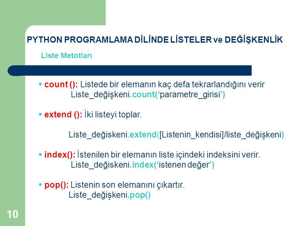 Liste Metotları  remove (): Herhangi bir elemanı listeden çıkartmak için kullanılır.