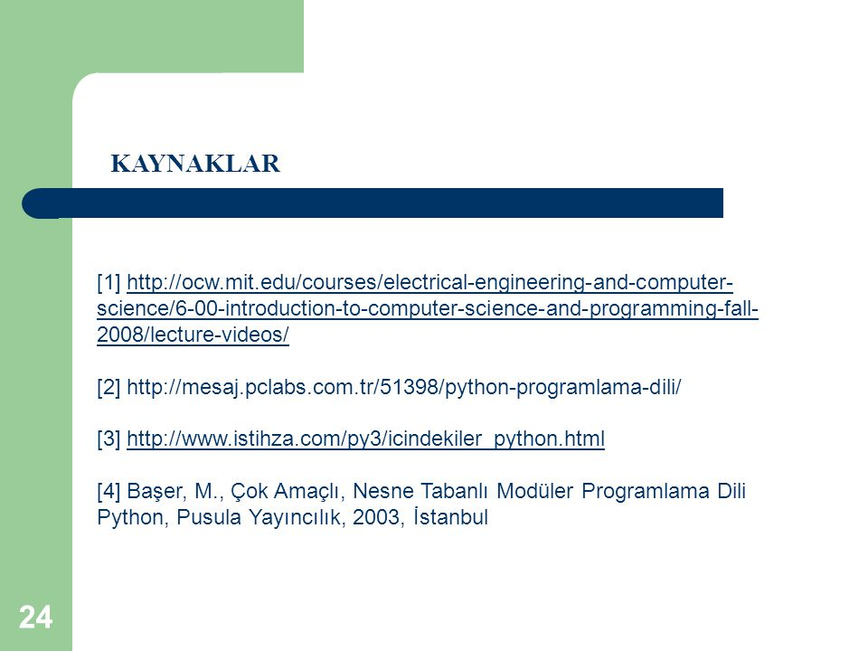 KAYNAKLAR [1] http://ocw.mit.edu/courses/electrical-engineering-and-computer- science/6-00-introduction-to-computer-science-and-programming-fall- 2008