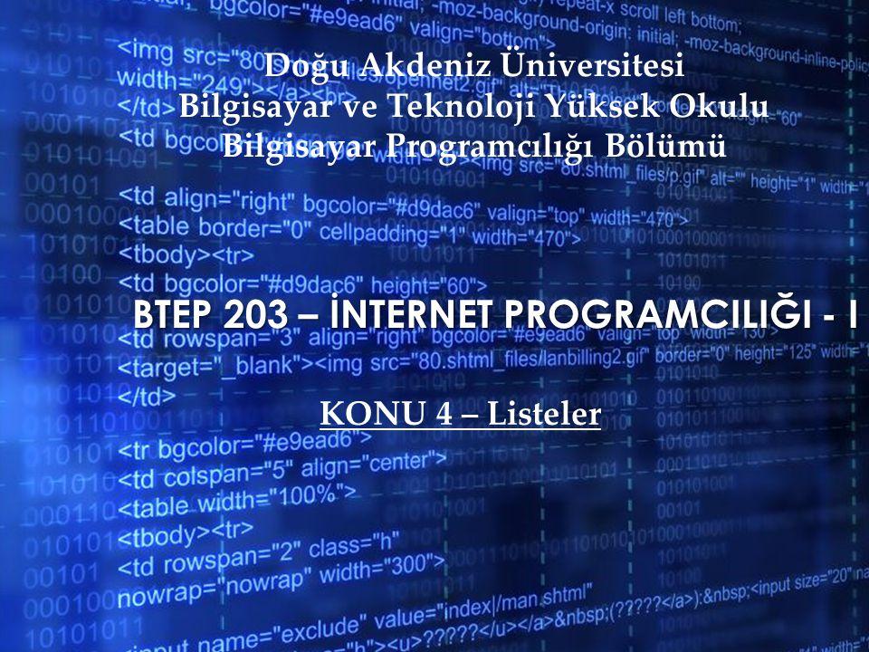 BTEP 203 – İNTERNET PROGRAMCILIĞI - I Doğu Akdeniz Üniversitesi Bilgisayar ve Teknoloji Yüksek Okulu Bilgisayar Programcılığı Bölümü KONU 4 – Listeler