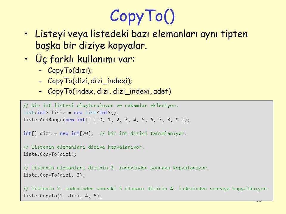 CopyTo() Listeyi veya listedeki bazı elemanları aynı tipten başka bir diziye kopyalar.