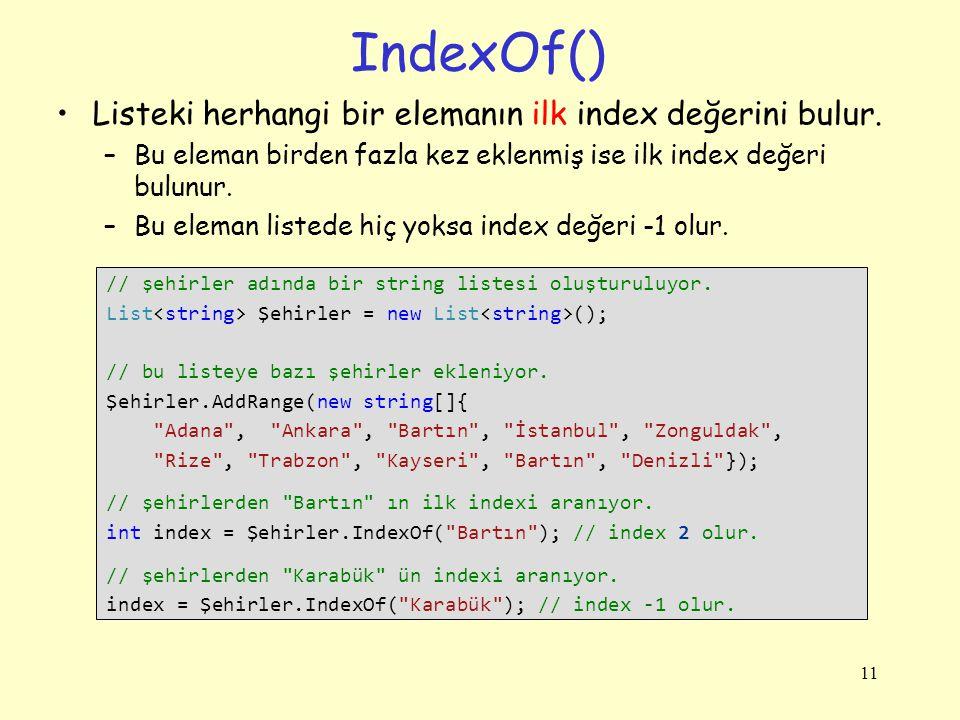 IndexOf() Listeki herhangi bir elemanın ilk index değerini bulur.