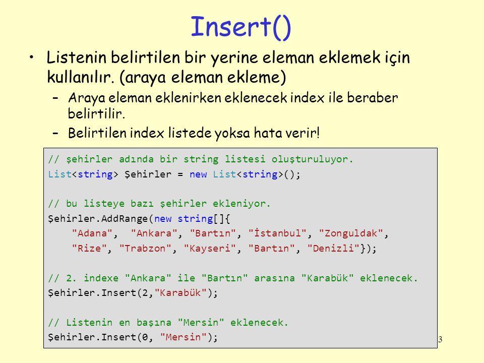 Insert() Listenin belirtilen bir yerine eleman eklemek için kullanılır.