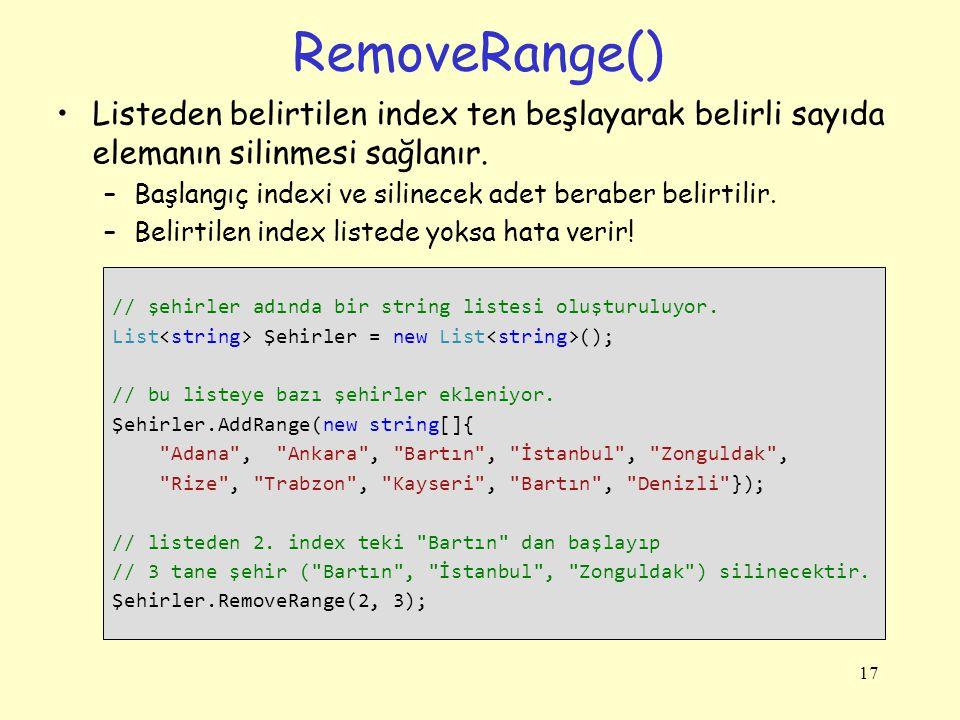 RemoveRange() Listeden belirtilen index ten beşlayarak belirli sayıda elemanın silinmesi sağlanır.