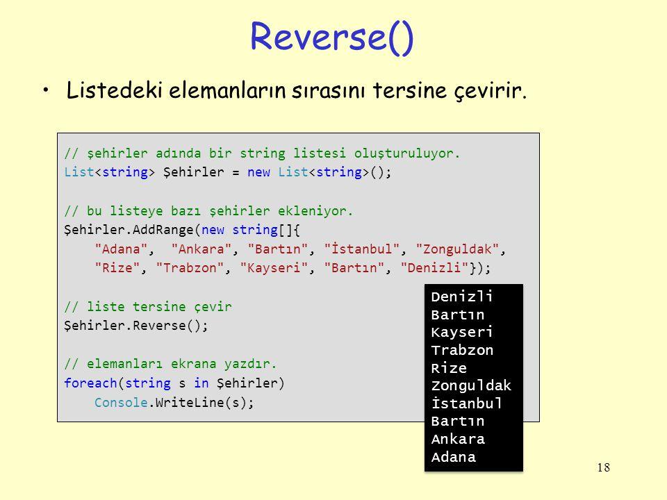 Reverse() Listedeki elemanların sırasını tersine çevirir.