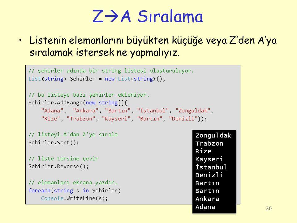 Z  A Sıralama Listenin elemanlarını büyükten küçüğe veya Z'den A'ya sıralamak istersek ne yapmalıyız.