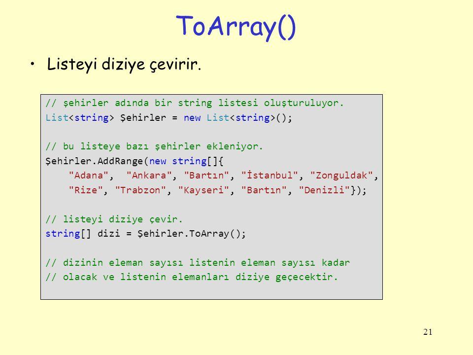 ToArray() Listeyi diziye çevirir.21 // şehirler adında bir string listesi oluşturuluyor.